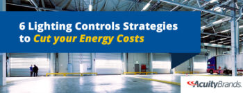 6 Lighting Control Strategies to Cut your Energy Costs